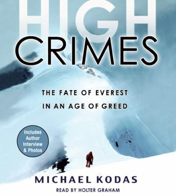 High Crimes: The Fate of Everest in an Age of Greed  2008 9781401388935 Front Cover