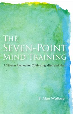 Seven-Point Mind Training A Tibetan Method for Cultivating Mind and Heart 2nd 9781559393935 Front Cover