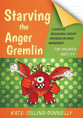 Starving the Anger Gremlin for Children Aged 5-9 A Cognitive Behavioural Therapy Workbook on Anger Management  2014 9781849054935 Front Cover