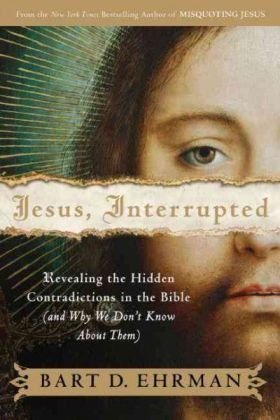 Jesus, Interrupted Revealing the Hidden Contradictions in the Bible (and Why We Don't Know about Them)  2009 edition cover