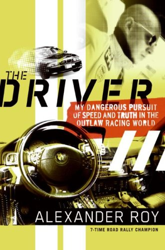 Driver My Dangerous Pursuit of Speed and Truth in the Outlaw Racing World  2007 9780061227936 Front Cover