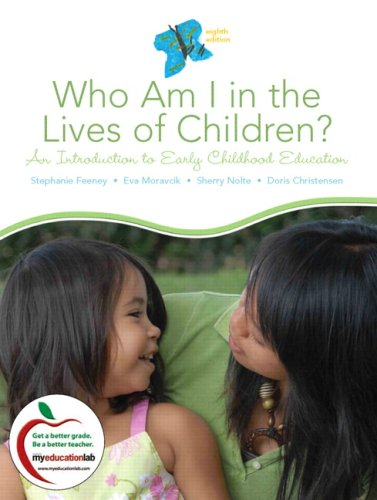 Who Am I in the Lives of Children? An Introduction to Early Childhood Education 8th 2010 9780137151936 Front Cover