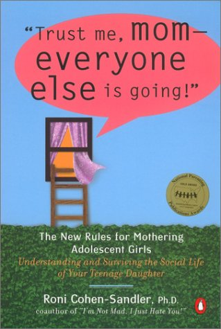 Trust Me, Mom--Everyone Else Is Going! The New Rules for Mothering Adolescent Girls N/A 9780142001936 Front Cover