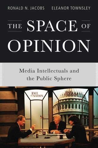 Space of Opinion Media Intellectuals and the Public Sphere  2011 edition cover