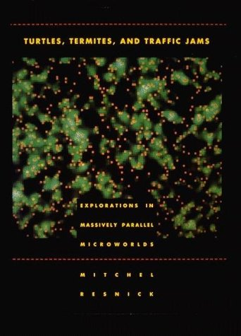 Turtles, Termites, and Traffic Jams Explorations in Massively Parallel Microworlds  1997 (Reprint) 9780262680936 Front Cover
