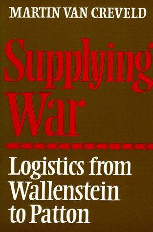 Supplying War Logistics from Wallenstein to Patton N/A 9780521297936 Front Cover