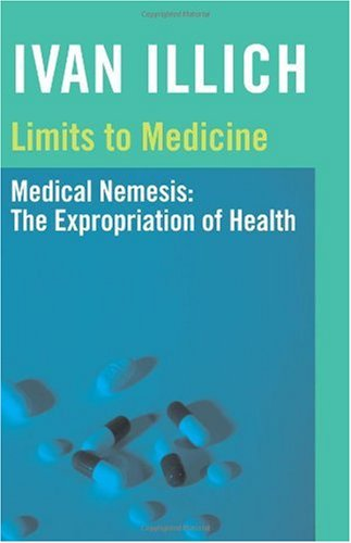 Limits to Medicine Medical Nemesis: The Expropriation of Health  1976 (Reprint) edition cover