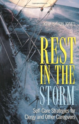 Rest in the Storm Self-Care Strategies for Clergy and Other Caregivers  2001 edition cover