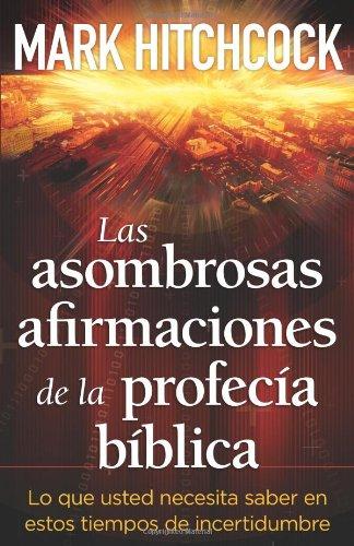 Las Asombrosas Afirmaciones de la Profecia Biblica Lo Que Usted Necesita Saber en Estos de Incertidumbre  2012 edition cover