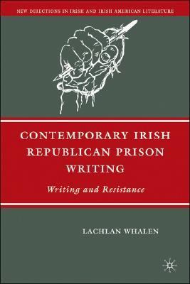 Contemporary Irish Republican Prison Writing Writing and Resistance  2007 9781403981936 Front Cover
