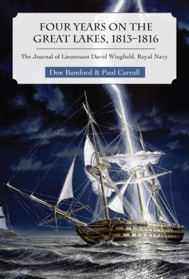 Four Years on the Great Lakes, 1813-1816 The Journal of Lieutenant David Wingfield, Royal Navy  2009 9781554883936 Front Cover