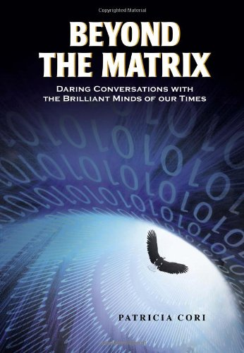 Beyond the Matrix Daring Conversations with the Brilliant Minds of Our Times  2010 9781556438936 Front Cover