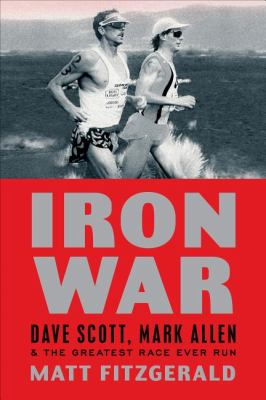Iron War Dave Scott, Mark Allen, and the Greatest Race Ever Run  2011 9781934030936 Front Cover