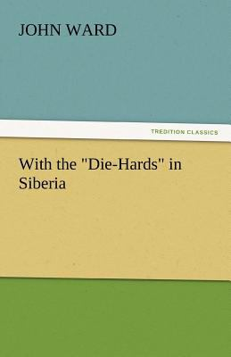 With the Die-Hards in Siberi  N/A 9783842450936 Front Cover
