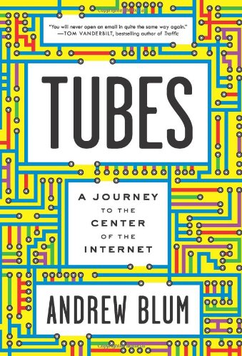 Tubes A Journey to the Center of the Internet  2012 edition cover