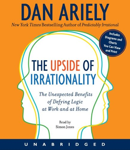 The Upside of Irrationality: The Unexpected Benefits of Defying Logic at Work and at Home  2010 edition cover