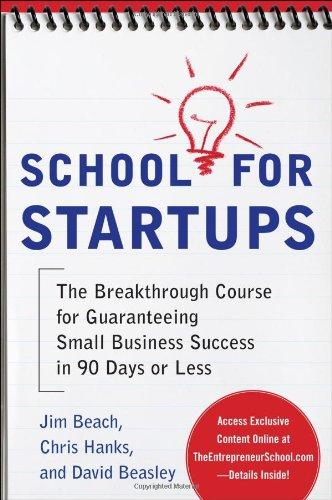 School for Startups The Breakthrough Course for Guaranteeing Small Business Success in 90 Days or Less  2011 edition cover