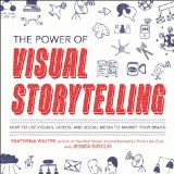 Power of Visual Storytelling How to Use Visuals, Videos, and Social Media to Market Your Brand  2015 edition cover