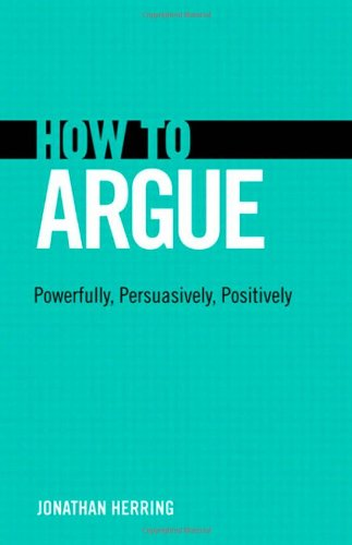 How to Argue Powerfully, Persuasively, Positively  2012 edition cover