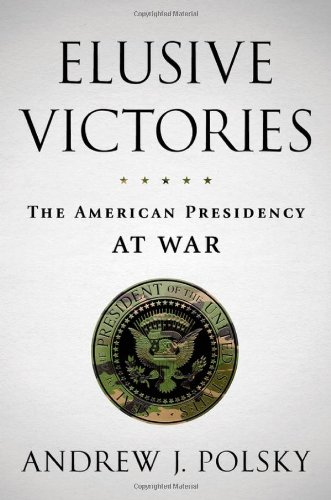 Elusive Victories The American Presidency at War  2012 edition cover