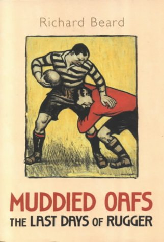 MUDDIED OAFS: THE LAST DAYS OF RUGGER N/A edition cover