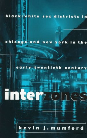 Interzones Black/White Sex Districts in Chicago and New York in the Early Twentieth Century  1997 edition cover
