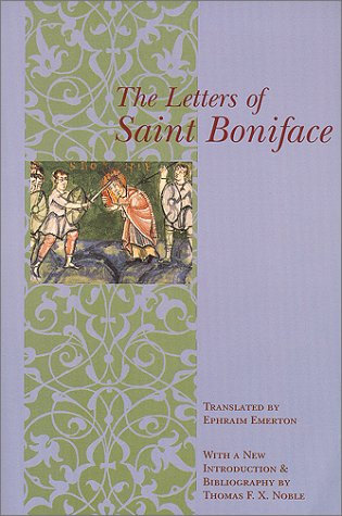 Letters of St. Boniface With a New Introduction and Bibliography by Thomas F. X. Noble  2000 edition cover