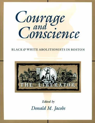 Courage and Conscience Black and White Abolitionists in Boston  1993 9780253207937 Front Cover
