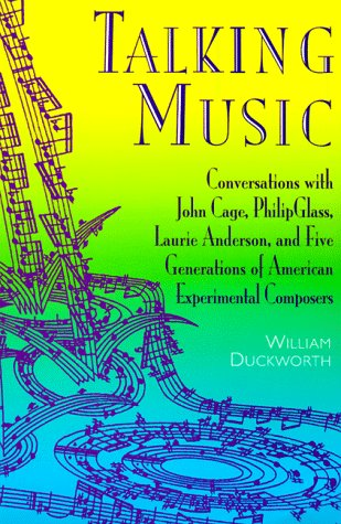 Talking Music Conversations with John Cage, Philip Glass, Laurie Anderson, and 5 Generations of American Experimental Composers Reprint  9780306808937 Front Cover