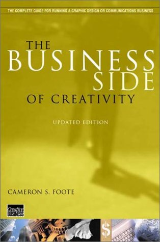 Business Side of Creativity The Complete Guide for Running a Graphic Design or Communications Business  2002 (Revised) edition cover