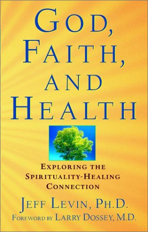 God, Faith, and Health Exploring the Spirituality-Healing Connection  2001 9780471218937 Front Cover