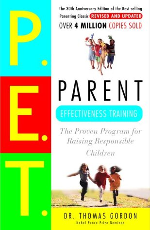 Parent Effectiveness Training The Proven Program for Raising Responsible Children 30th 2000 (Anniversary) edition cover