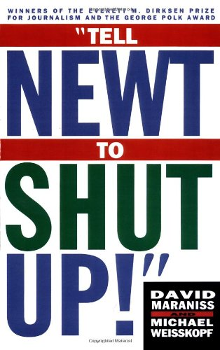 Tell Newt to Shut Up Prize-Winning Washington Post Journalists Reveal How Reality Gagged the Gingrich Revolution  1996 edition cover