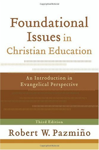 Foundational Issues in Christian Education An Introduction in Evangelical Perspective 3rd 2008 edition cover