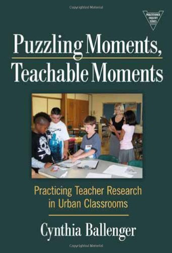 Puzzling Moments, Teachable Moments Practicing Teacher Research in Urban Classrooms  2009 edition cover