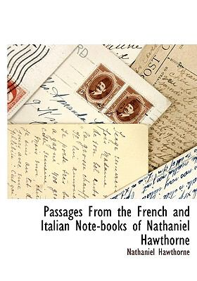 Passages from the French and Italian Note-Books of Nathaniel Hawthorne  N/A 9781116305937 Front Cover