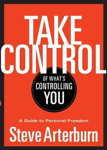 Take Control of What's Controlling You A Guide to Personal Freedom  2013 9781400323937 Front Cover