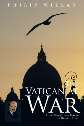 Vatican at War From Blackfriars Bridge to Buenos Aires  2007 9781491707937 Front Cover