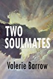 TWO SOULMATES ... Walking Through Time and History A Chronicle of the Spiritual and Physical Events and Experiences of Valerie and John Barrow, and Their Many Lifetimes Together N/A 9781492911937 Front Cover