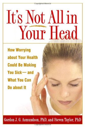 It's Not All in Your Head How Worrying about Your Health Could Be Making You Sick - And What You Can Do about It  2005 edition cover