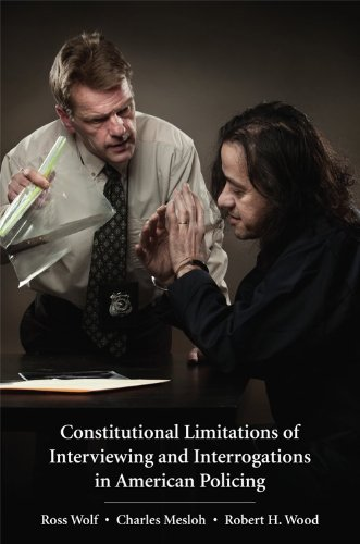 Constitutional Limitations of Interviewing and Interrogations in American Policing   2013 9781611631937 Front Cover