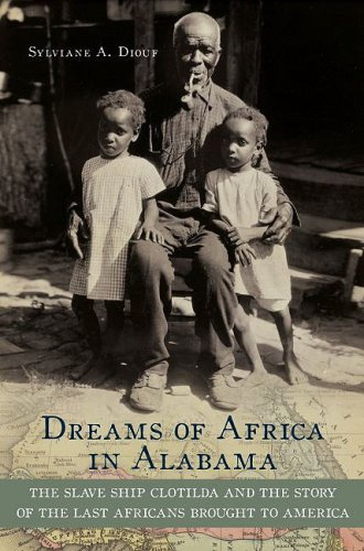 Dreams of Africa in Alabama The Slave Ship Clotilda and the Story of the Last Africans Brought to America  2009 edition cover
