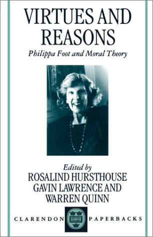 Virtues and Reasons Philippa Foot and Moral Theory: Essays in Honour of Philippa Foot  1998 (Reprint) edition cover