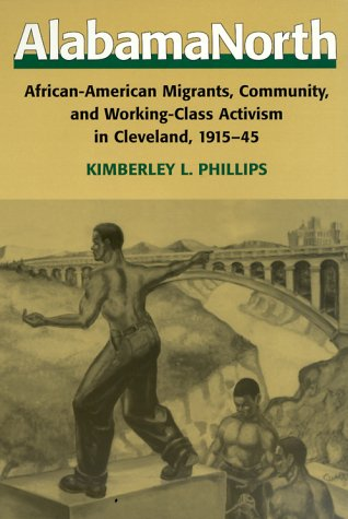 AlabamaNorth African-American Migrants, Community, and Working-Class Activism in Cleveland, 1915-45  1999 edition cover
