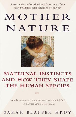 Mother Nature Maternal Instincts and How They Shape the Human Species N/A edition cover
