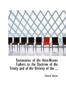 Testimonies of the Ante-nicene Fathers to the Doctrine of the Trinity and of the Divinity of the Holy Ghost:   2008 edition cover