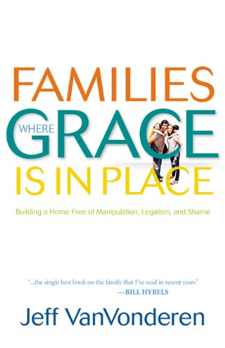 Families Where Grace Is in Place Building a Home Free of Manipulation, Legalism, and Shame  2010 (Reprint) edition cover