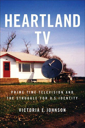 Heartland TV Prime Time Television and the Struggle for U. S. Identity  2007 edition cover