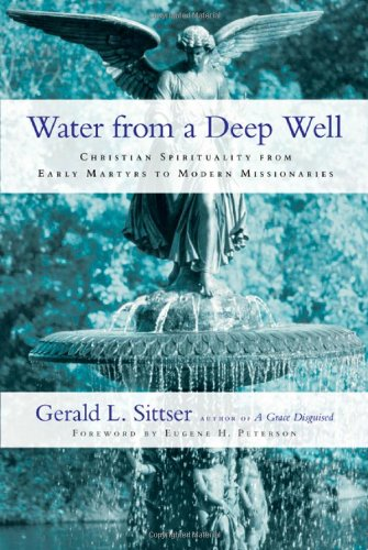 Water from a Deep Well Christian Spirituality from Early Martyrs to Modern Missionaries  2007 edition cover