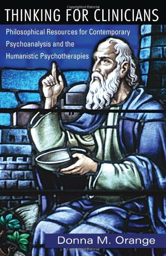 Thinking for Clinicians Philosophical Resources for Contemporary Psychoanalysis and the Humanistic Psychotherapies  2009 edition cover